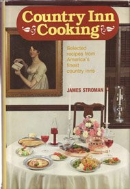 Country Inn Cooking: Selected Recipes from America's Finest Country Inns: Stroman, James