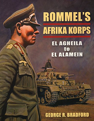 Rommel's Afrika Korps: El Agheila to El Alamein (Stackpole Military History Series) (9780811704199) by George Bradford