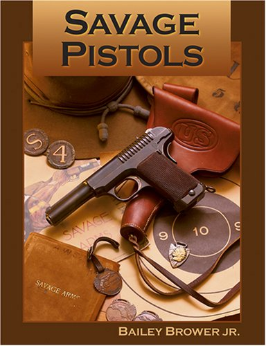 Savage Pistols: Brower Jr. , Bailey (edited by Don Gulbrandsen)
