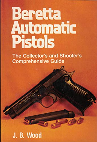 9780811704250: Beretta Automatic Pistols: The Collector's and Shooter's Comprehensive Guide