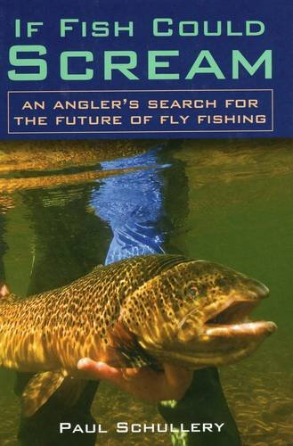 9780811704359: If Fish Could Scream: An Angler's Search for the Future of Fly Fishing