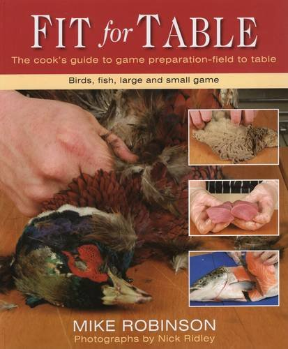 9780811704571: Fit for Table: A Cook's Guide to Game Preparation Field to Table