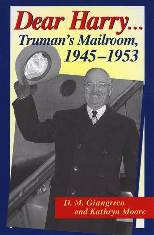 Dear Harry: Truman's Mailroom, 1945-1953: Moore, Kathryn, Giangreco, D.M.