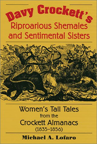 Davy Crockett's Riproarious Shemales and Sentimental Sisters: Women's Tall Tales from the...