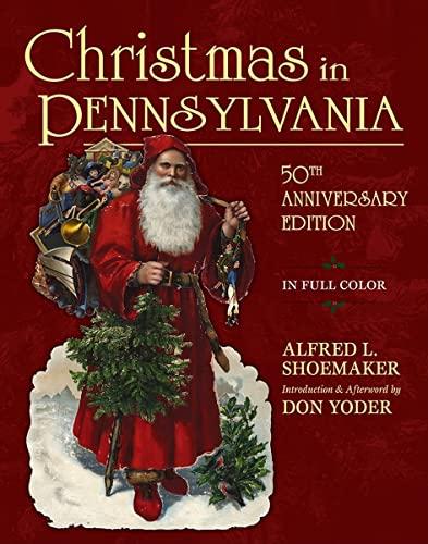 Christmas in Pennsylvania : A Folk-Cultural Study: Alfred L. Shoemaker;