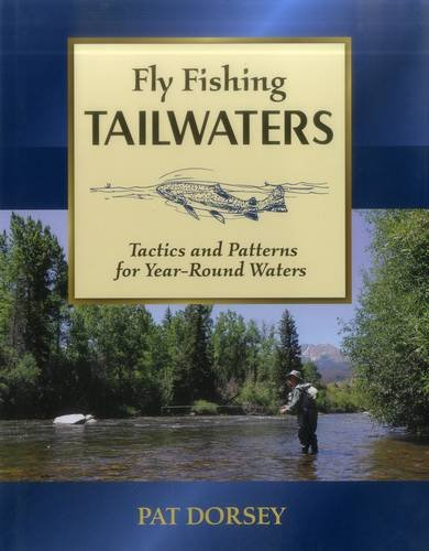Fly Fishing Tailwaters: Tactics and Patterns for Year-Round Waters (0811705129) by Pat Dorsey