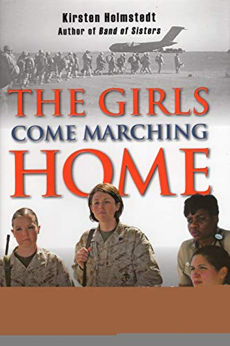 9780811705165: The Girls Come Marching Home: The Saga of Women Warriors Returning from the War in Iraq