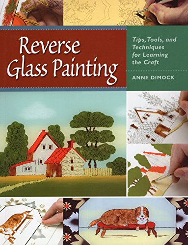 Reverse Glass Painting: Tips, Tools, and Techniques: Dimock, Anne