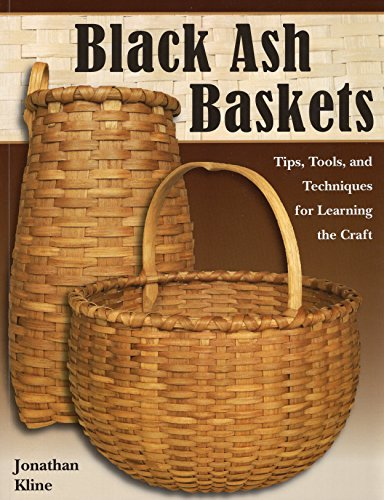 Black Ash Baskets: Tips, Tools, & Techniques for Learning the Craft