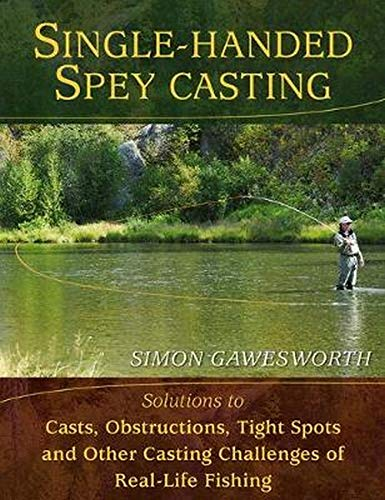 9780811705592: Single-Handed Spey Casting: Solutions to Casts, Obstructions, Tight Spots, and Other Casting Challenges of Real-Life Fishing