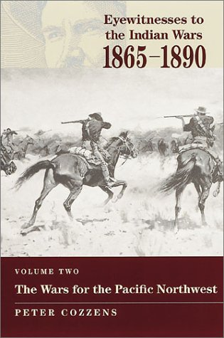 EYEWITNESSES TO THE INDIAN WARS - 1865-1890 - VOLUME TWO - THE WARS FOR THE PACIFIC NORTHWEST: ...