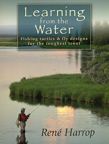 Learning from the Water: Fishing Tactics & Fly Designs for the Toughest Trout: Harrop, Ren�