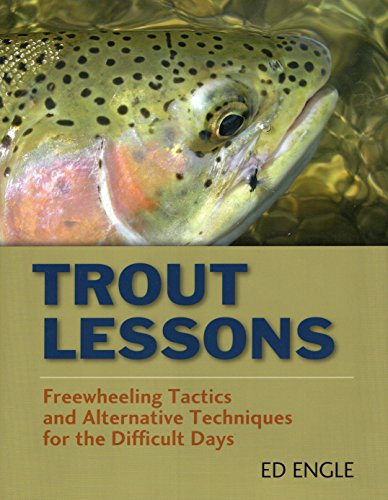 Trout Lessons: Freewheeling Tactics and Alternative Techniques for the Difficult Days: Ed Engle