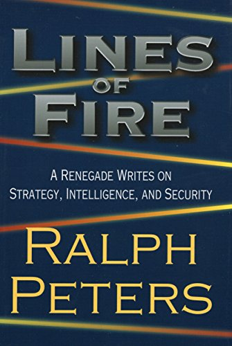 Lines of Fire: A Renegade Writes on Strategy, Intelligence, and Security (0811705889) by Peters, Ralph
