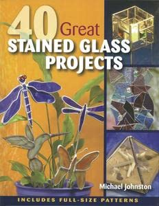 40 Great Stained Glass Projects