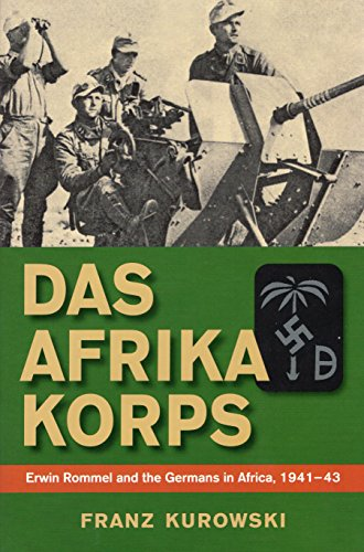 9780811705912: Das Afrika Korps: Erwin Rommel and the Germans in Africa, 1941-43