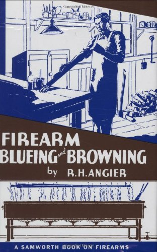 FIREARM BLUEING AND BROWNING. By R.H. Angier.: Angier (R.H.).
