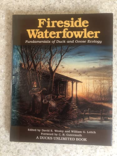 Fireside Waterfowler Fundamentals of Duck and Goose Ecology: Wesley, David E. and William G. Leitch...