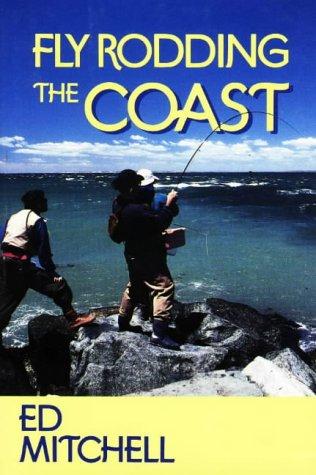 Fly Rodding the Coast: Mitchell, E. D.
