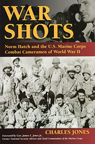 War Shots: Norm Hatch and the U.S. Marine Corps Combat Cameramen of World War II: Charles Jones
