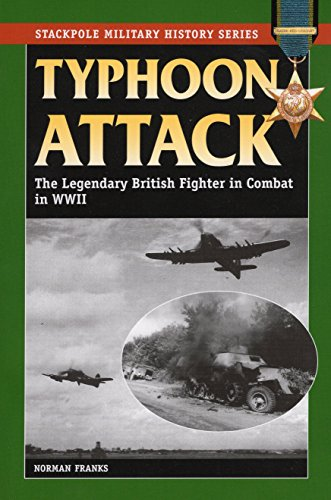 9780811706438: Typhoon Attack: The Legendary British Fighter in Combat in World War II (Stackpole Military History Series)