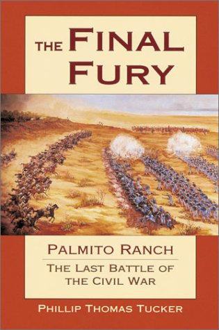The Final Fury: Palmito Ranch: the Last Battle of the Civil War