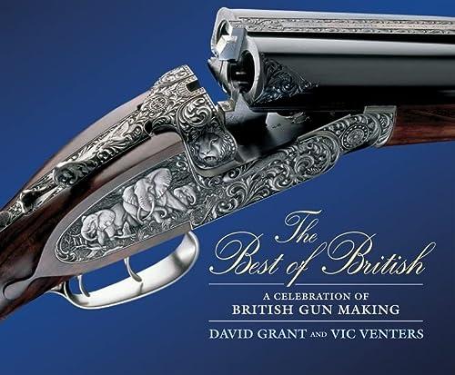 The Best of British: A Celebration of British Gun Making: David Grant