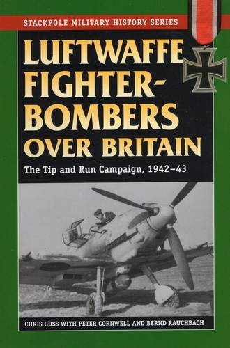 9780811706919: Luftwaffe Fighter-Bombers Over Britain: The German Air Force's Tip and Run Campaign, 1942-43 (Stackpole Military History Series)