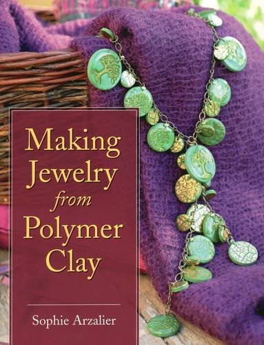 Making Jewelry from Polymer Clay (Paperback): Sophie Arzalier