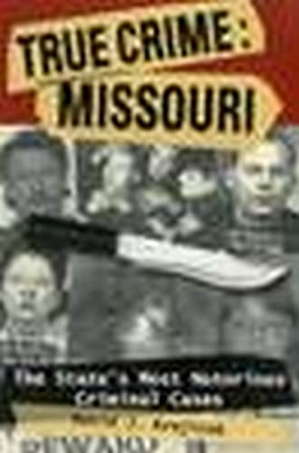 9780811707084: True Crime: Missouri: The State's Most Notorious Criminal Cases