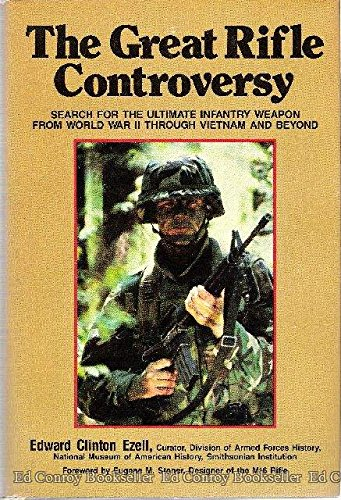 9780811707091: The Great Rifle Controversy: Search for the Ultimate Infantry Weapon from World War II Through Vietnam and Beyond