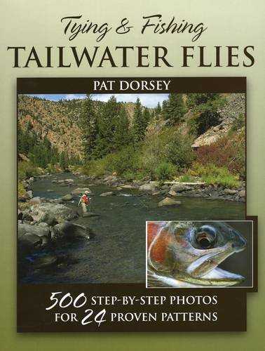Tying & Fishing Tailwater Flies: 500 Step-by-Step Photos for 24 Proven Patterns (0811707229) by Dorsey, Pat