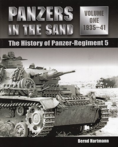 Panzers in the Sand: Vol.1, The History of Panzer-Regiment 5, 1935-41: Hartmann, Bernd