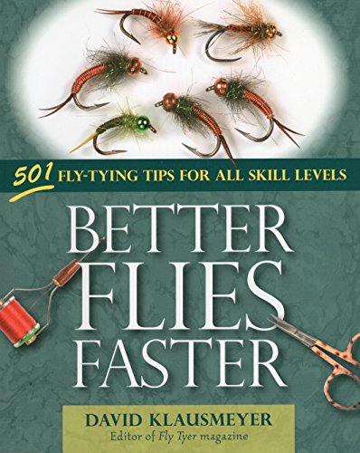 9780811707442: Better Flies Faster: 501 Fly-Tying Tips for All Skill Levels