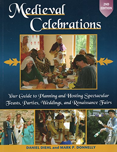 9780811707619: Medieval Celebrations: Your Guide to Planning and Hosting Spectacular Feasts, Parties, Weddings, and Renaissance Fairs
