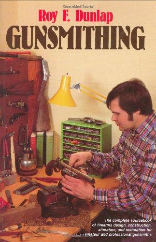 Gunsmithing: A Manual of Firearms Design, Construction,: Dunlap, Roy F.
