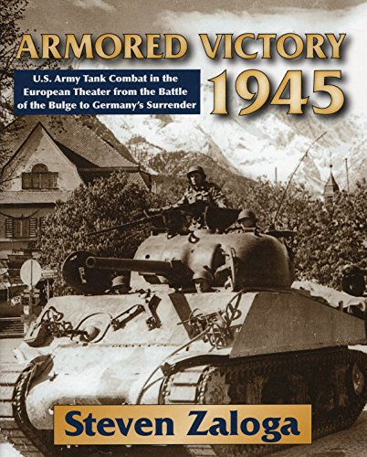 9780811707718: Armored Victory 1945: U.S. Army Tank Combat in the European Theater from the Battle of the Bulge to Germany's Surrender