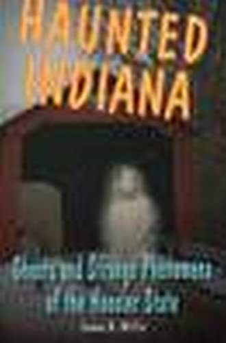 9780811707794: Haunted Indiana: Ghosts and Strange Phenomena of the Hoosier State (Haunted Series)