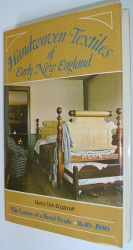 Handwoven Textiles of Early New England: The Legacy of a Rural People, 1640-1880: Bogdonoff, Nancy ...