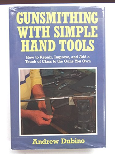 Gunsmithing with Simple Hand Tools: Dubino, Andrew D.