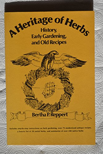 A Heritage of Herbs : History, Early Gardening and Old Recipes: Reppert, Bertha P.