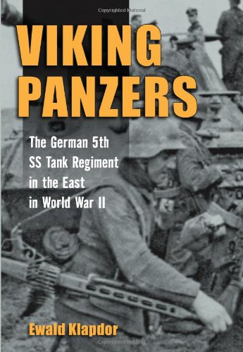 Viking Panzers: The German SS 5th Tank Regiment in the East in World War II: Klapdor, Ewald