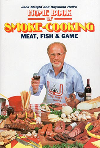 Home Book Of Smoke-Cooking Meat, Fish & Game: Jack Sleight & Raymond Hull