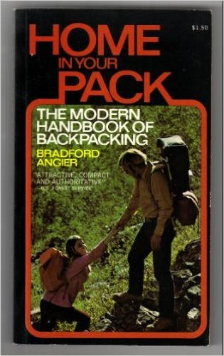Home in Your Pack: The Modern Handbook of Backpacking (0811708101) by Bradford Angier