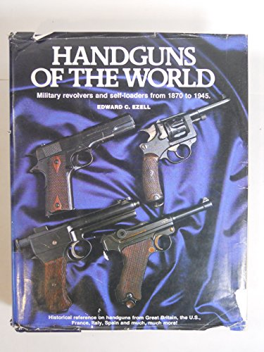 Handguns of the World: Military Revolvers and Self-Loaders from 1870 to 1945: Edward Clinton Ezell