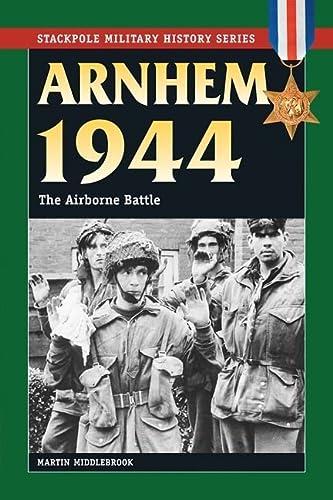 9780811708265: Arnhem 1944: The Airborne Battle (Stackpole Military History)
