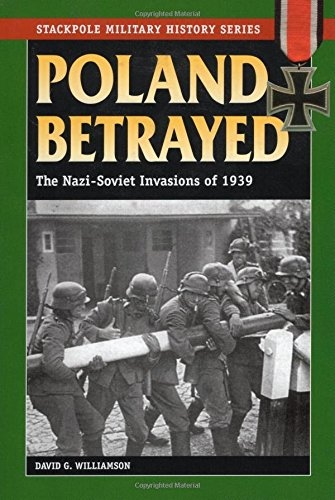 9780811708289: Poland Betrayed: The Nazi-Soviet Invasions of 1939 (Stackpole Military History Series)