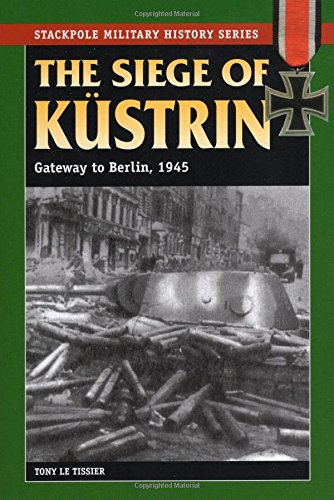 9780811708296: The Siege of Kustrin: Gateway to Berlin, 1945 (Stackpole Military History Series)