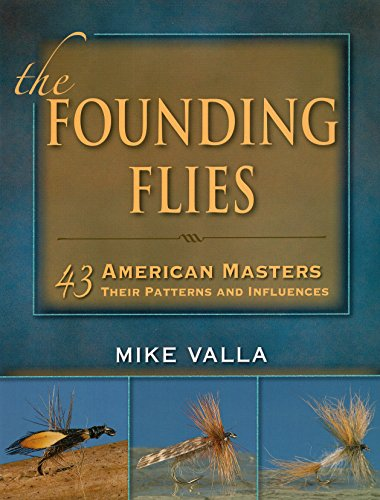 The Founding Flies: 43 American Masters: Their Patterns and Influences: Valla, Mike