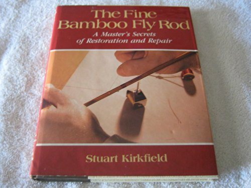 The Fine Bamboo Fly Rod: A Master's Secrets of Restoration and Repair